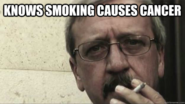 KNows smoking causes cancer - KNows smoking causes cancer  Scumbag Politcian