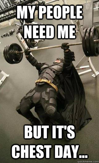 My people need me but it's chest day...  batman chest day