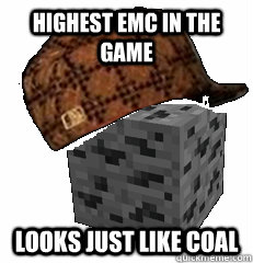 Highest EMC in the game Looks just like coal - Highest EMC in the game Looks just like coal  scumbag tungsten