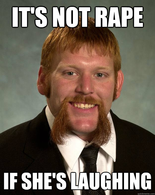 it's not rape if she's laughing  EPIC MUSTACHE