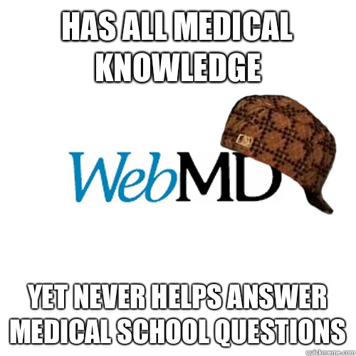 Has all medical knowledge Yet never helps answer medical school questions  Scumbag WebMD