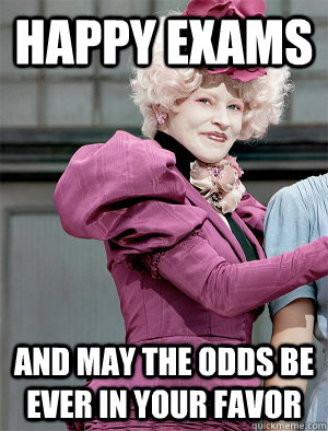 Happy Exams And may the odds be ever in your favor  May the odds be ever in your favor