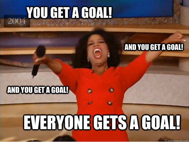 You get a goal! Everyone gets a goal! and you get a goal! and you get a goal! - You get a goal! Everyone gets a goal! and you get a goal! and you get a goal!  oprah you get a car