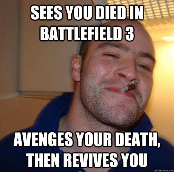 Sees you died in Battlefield 3 Avenges your death, then revives you - Sees you died in Battlefield 3 Avenges your death, then revives you  Misc