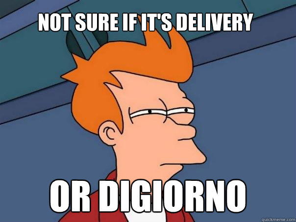 Not sure if it's delivery Or Digiorno - Not sure if it's delivery Or Digiorno  Futurama Fry