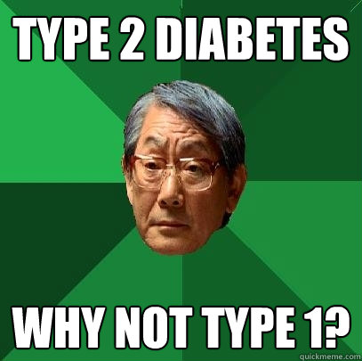 Type 2 Diabetes Why not Type 1? - Type 2 Diabetes Why not Type 1?  High Expectations Asian Father