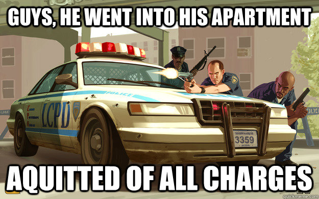 Guys, he went into his apartment aquitted of all charges - Guys, he went into his apartment aquitted of all charges  GTA Cop