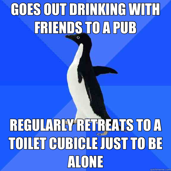 Funny Memes About Drinking Alone : Goes out drinking with friends to a pub regularly retreats