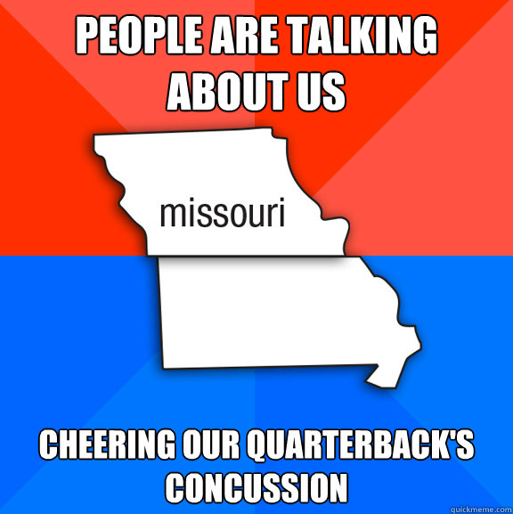 People are talking about us cheering our quarterback's concussion  Socially Awesome Awkward Missouri