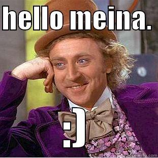 HELLO MEINA.  :) Condescending Wonka