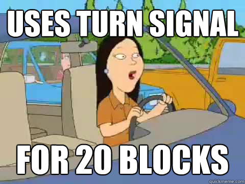 uses turn signal for 20 blocks