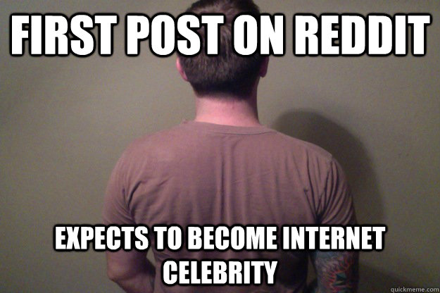 first post on reddit expects to become internet celebrity