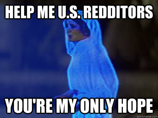 Help me U.S. Redditors you're my only hope - Help me U.S. Redditors you're my only hope  help me obi-wan kenobi