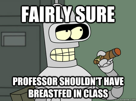 Fairly sure professor shouldn't have breastfed in class