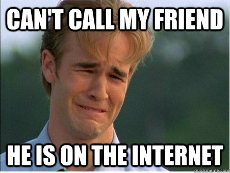 Can't call my friend He is on the internet - Can't call my friend He is on the internet  1990s Problems