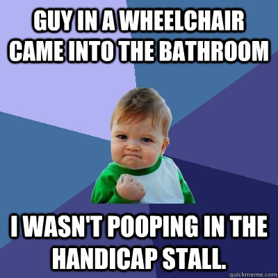 Guy In A Wheelchair Came Into The Bathroom I Wasnting In The Handicap Stall