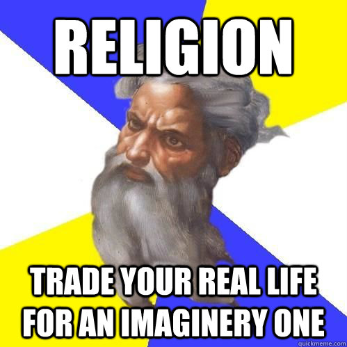RELIGION trade your REAL LIFE FOR AN IMAGINERY ONE