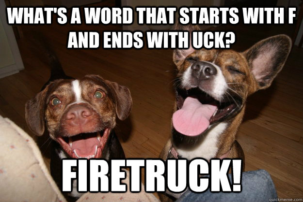 what's a word that starts with f and ends with uck? firetruck! - what's a word that starts with f and ends with uck? firetruck!  Clean Joke Puppies