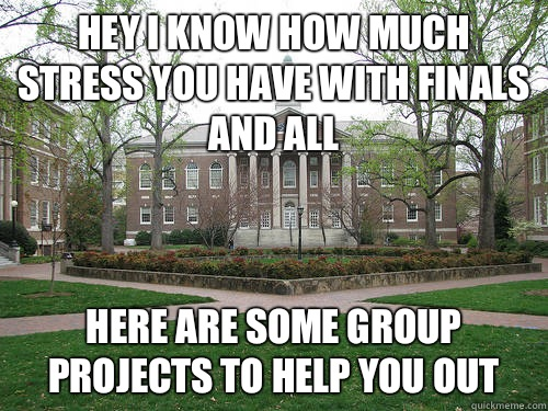 Hey I know how much stress you have with finals and all Here are some group projects to help you out - Hey I know how much stress you have with finals and all Here are some group projects to help you out  Scumbag University