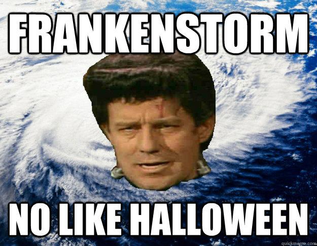 frankenstorm no like halloween  Angry Frankenstorm