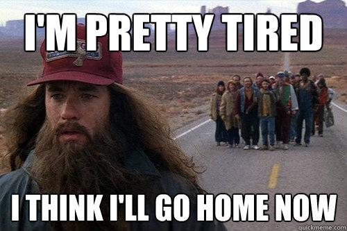 Image result for im tired i think i'll go home now meme