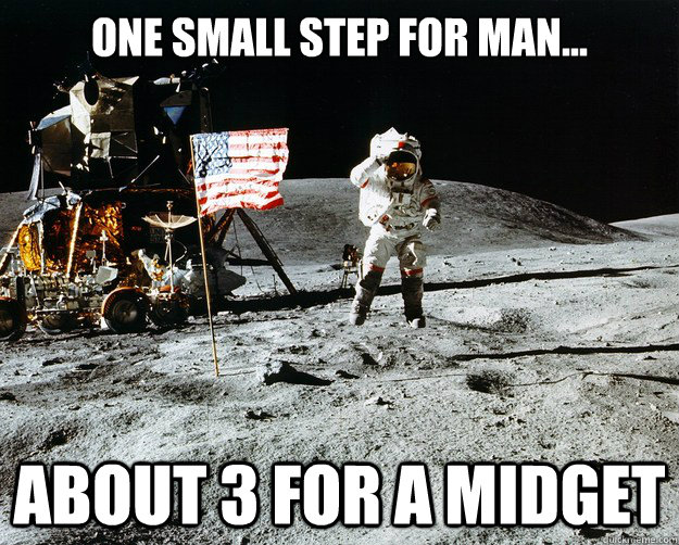 One small step for man... About 3 for a midget - One small step for man... About 3 for a midget  Unimpressed Astronaut