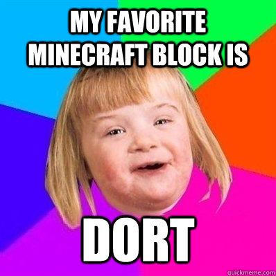 My favorite minecraft block is  dort - My favorite minecraft block is  dort  Retard Girl