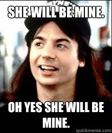 93e1a0b1c3e458f58c3d3cc1bf8d7bd0b2698d55103e37fa3e8a0f38844f9bdd she will be mine oh yes she will be mine wayne quickmeme