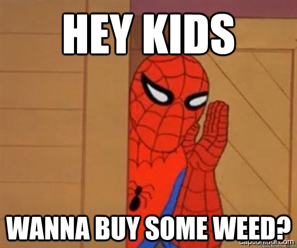 HEY KIDS WANNA BUY SOME WEED? - HEY KIDS WANNA BUY SOME WEED?  Misc