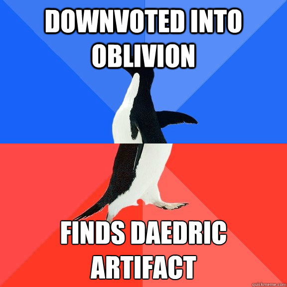 Downvoted into oblivion finds daedric artifact  - Downvoted into oblivion finds daedric artifact   Socially Awkward Awesome Penguin