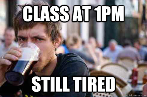 Class at 1pm Still tired - Class at 1pm Still tired  Lazy College Senior