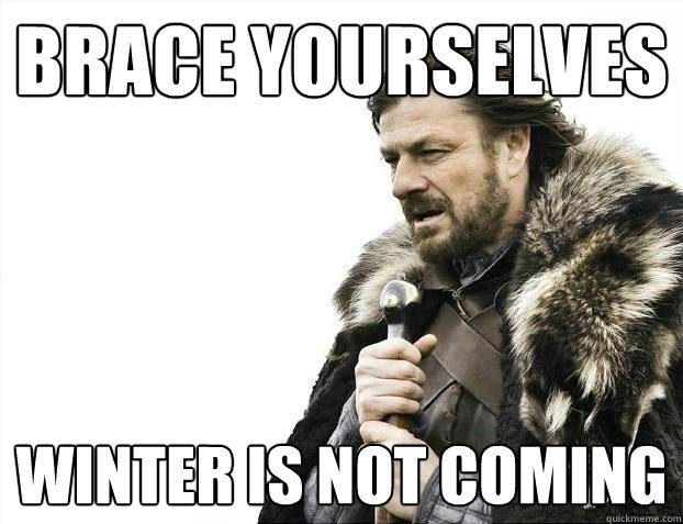Brace yourselves Winter is not coming - Brace yourselves Winter is not coming  Misc