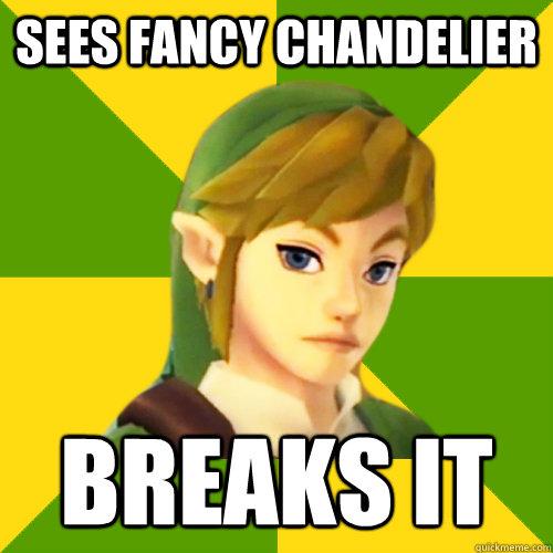 Sees fancy chandelier Breaks it