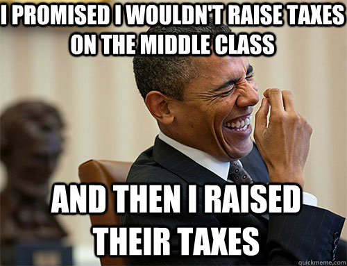 and then i raised their taxes I promised I wouldn't raise taxes on the middle class - and then i raised their taxes I promised I wouldn't raise taxes on the middle class  Obama Laughing