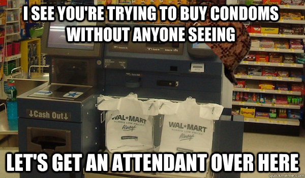 I see you're trying to buy condoms without anyone seeing let's get an attendant over here