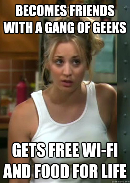 becomes friends with a gang of geeks gets free wi-fi and food for life
