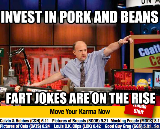 Invest in pork and beans fart jokes are on the rise - Invest in pork and beans fart jokes are on the rise  Mad Karma with Jim Cramer