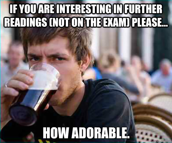 If you are interesting in further readings (not on the exam) please... How adorable. - If you are interesting in further readings (not on the exam) please... How adorable.  Lazy College Senior