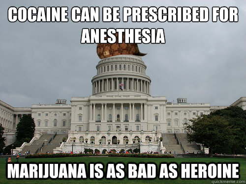 Cocaine can be prescribed for anesthesia  Marijuana is as bad as heroine - Cocaine can be prescribed for anesthesia  Marijuana is as bad as heroine  Douchebag US Congress