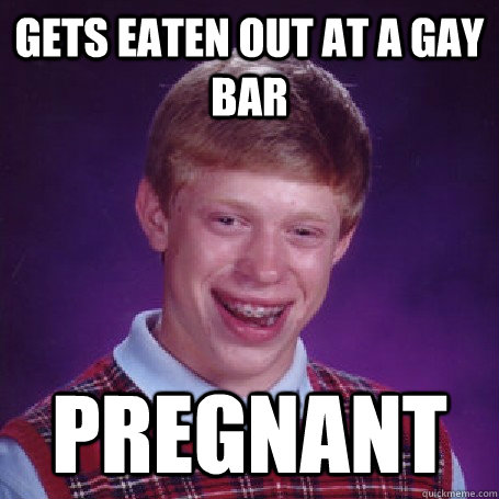 gets eaten out at a gay bar pregnant - gets eaten out at a gay bar pregnant  BadLuck Brian