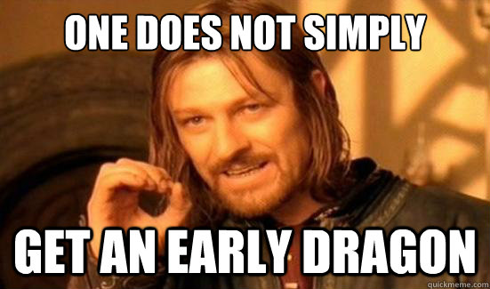 One Does Not Simply get an early dragon - One Does Not Simply get an early dragon  Boromir
