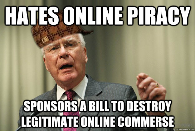 HATEs online piracy sponsors a bill to destroy legitimate online commerse - HATEs online piracy sponsors a bill to destroy legitimate online commerse  Scumbag Congress