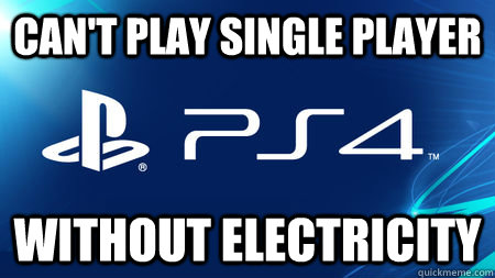 CAN'T PLAY SINGLE PLAYER WITHOUT ELECTRICITY - CAN'T PLAY SINGLE PLAYER WITHOUT ELECTRICITY  playstation problems