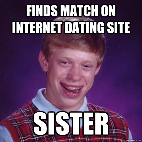 Finds match on internet dating site Sister - Finds match on internet dating site Sister  BadLuck Brian