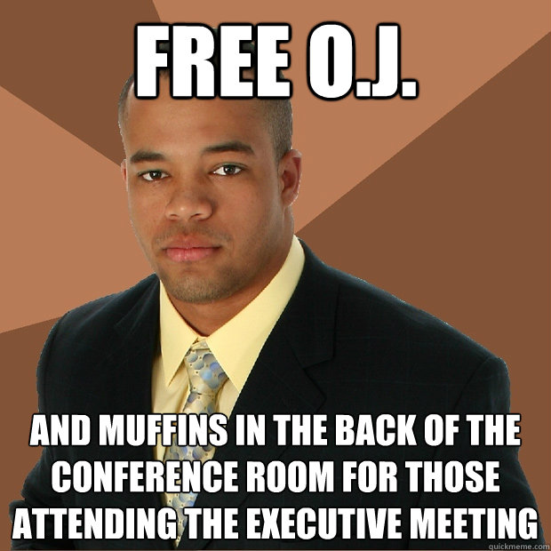 free o.j. and muffins in the back of the conference room for those attending the executive meeting - free o.j. and muffins in the back of the conference room for those attending the executive meeting  Successful Black Man