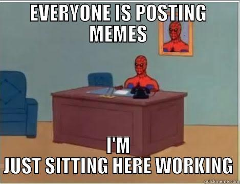 EVERYONE IS POSTING MEMES I'M JUST SITTING HERE WORKING Spiderman Desk