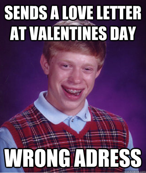 sends a love letter at valentines day wrong adress  Bad Luck Brian