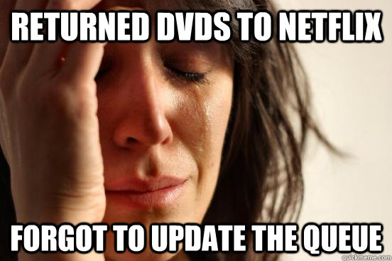 Returned dvds to netflix forgot to update the queue - Returned dvds to netflix forgot to update the queue  First World Problems