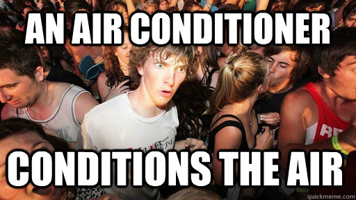an air conditioner conditions the air - an air conditioner conditions the air  Sudden Clarity Clarence