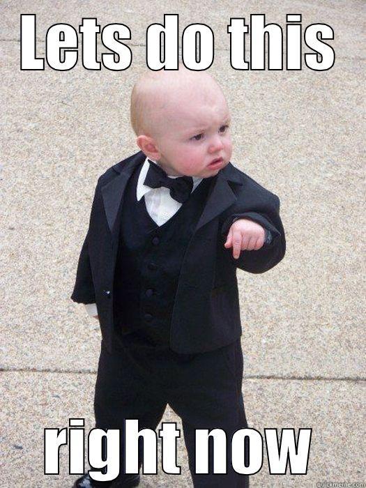 lets do this right now - LETS DO THIS RIGHT NOW Baby Godfather